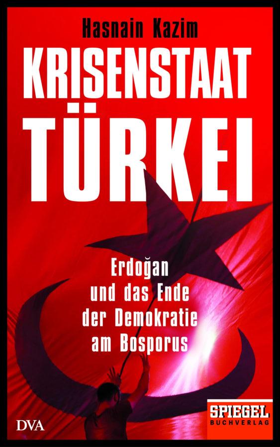 Hasnain Kazim: Krisenstaat Türkei