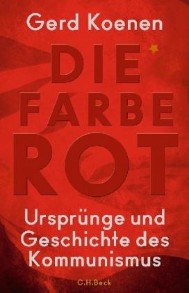 Gerd Koenen: Die Farbe Rot – Ursprünge und Geschichte des Kommunismus