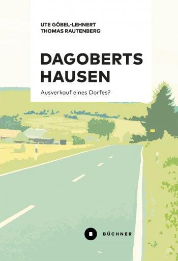 """Buchvorstellung """"Dagobertshausen – Ausverkauf eines Dorfes?"""""""
